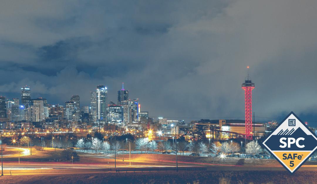 Implementing SAFe® with SAFe® 5 Program Consultant Certification Denver, Colorado February 4-7 2020